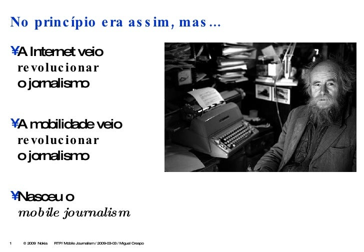 <ul><li>A Internet veio  revolucionar o jornalismo </li></ul><ul><li>A mobilidade veio  revolucionar o jornalismo </li></u...