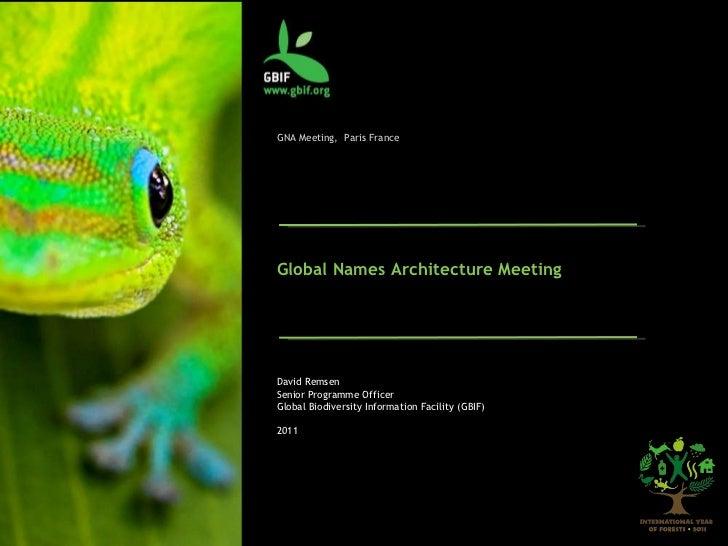 GNA Meeting,  Paris France Global Names Architecture Meeting David Remsen Senior Programme Officer Global Biodiversity Inf...