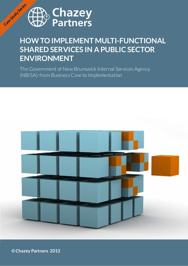 Se rie s y St ud se Ca  HOW TO IMPLEMENT MULTI-FUNCTIONAL SHARED SERVICES IN A PUBLIC SECTOR ENVIRONMENT The Government of...