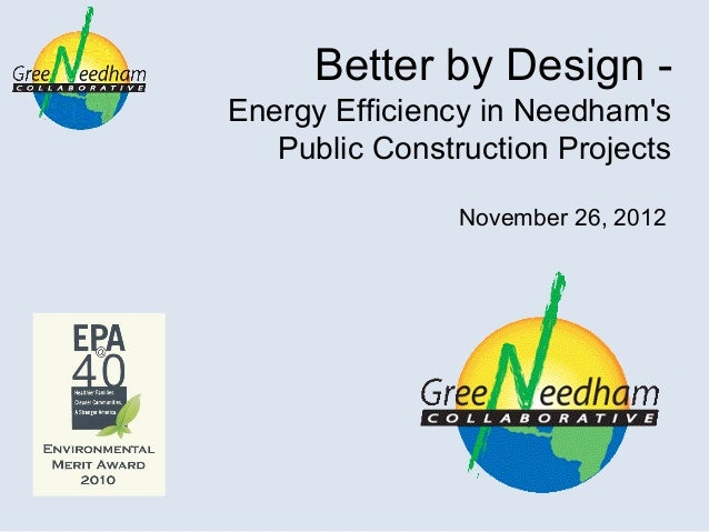Better by Design -Energy Efficiency in Needhams   Public Construction Projects                November 26, 2012