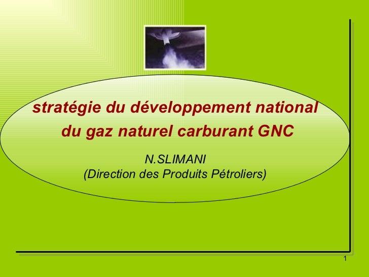 stratégie du développement national du gaz naturel carburant GNC N.SLIMANI (Direction des Produits Pétroliers)