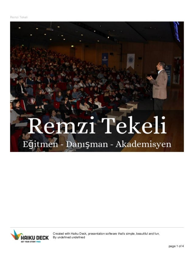 Remzi Tekeli  Created with Haiku Deck, presentation software that's simple, beautiful and fun.  By undefined undefined  pa...