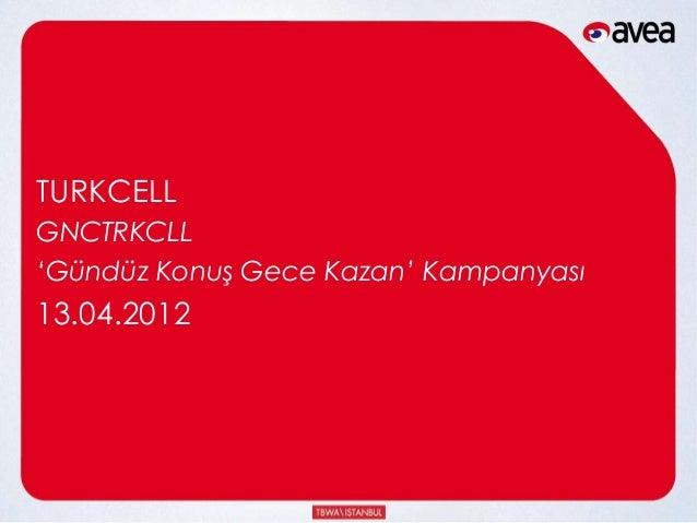 TURKCELLGNCTRKCLL'Gündüz Konuş Gece Kazan' Kampanyası13.04.2012