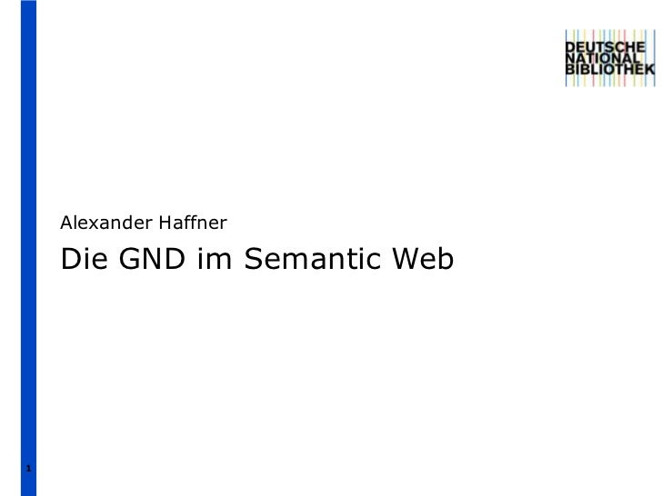 Alexander Haffner    Die GND im Semantic Web1