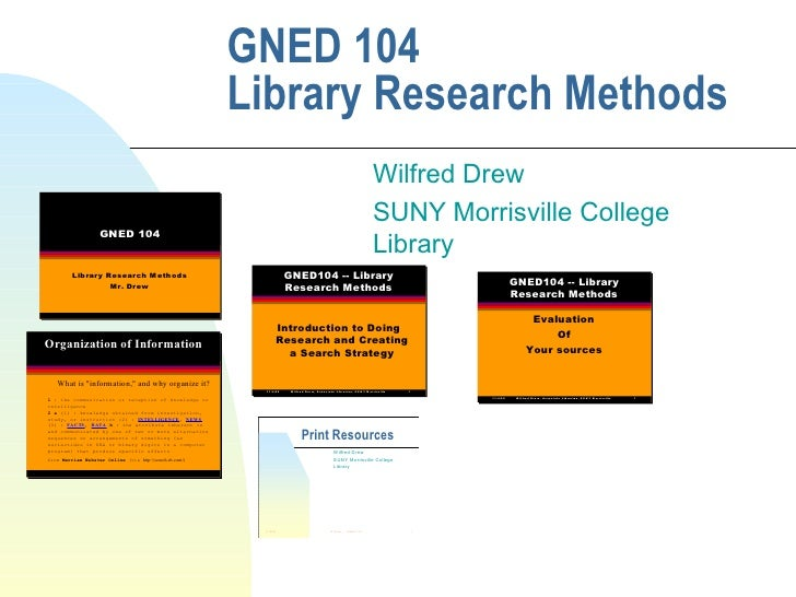GNED 104  Library Research Methods Wilfred Drew SUNY Morrisville College Library