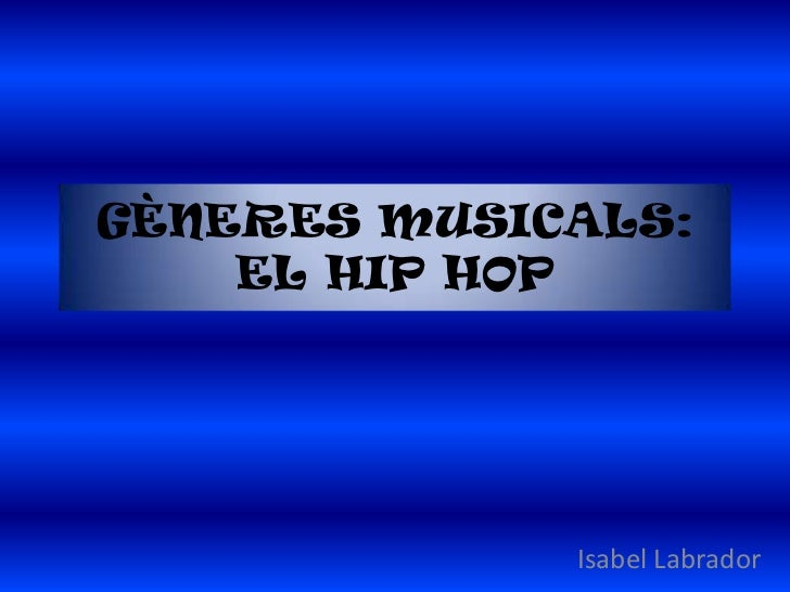 GÈNERES MUSICALS:    EL HIP HOP             Isabel Labrador