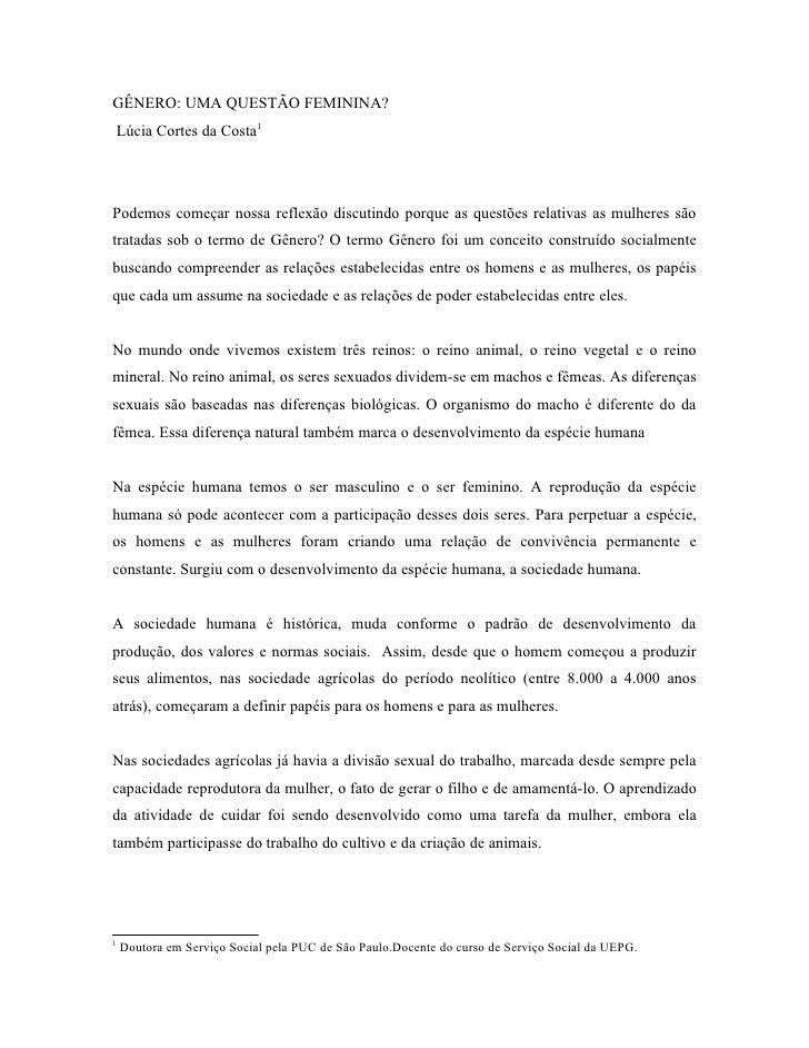 GÊNERO: UMA QUESTÃO FEMININA?    Lúcia Cortes da Costa1Podemos começar nossa reflexão discutindo porque as questões relati...