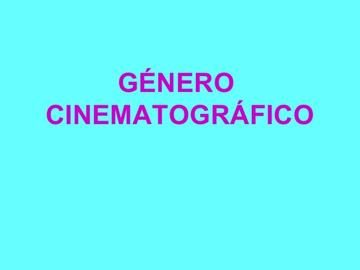 GÉNERO  CINEMATOGRÁFICO