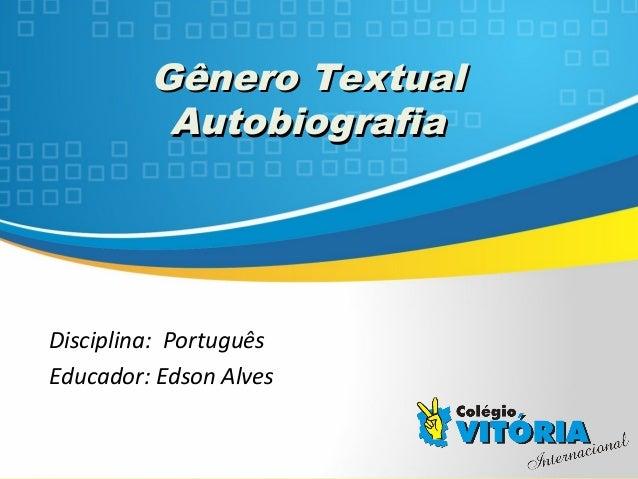 Crateús/CE Gênero TextualGênero Textual AutobiografiaAutobiografia Disciplina: Português Educador: Edson Alves
