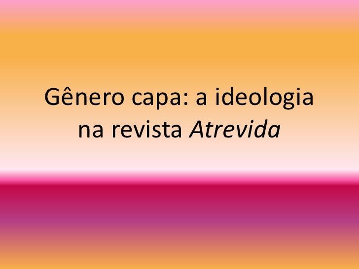 Gênero capa: a ideologia na revista Atrevida<br />