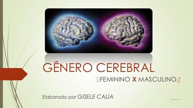 GÊNERO CEREBRAL ♀FEMININO X MASCULINO♂ Elaborado por GISELE CALIA 20/05/2014