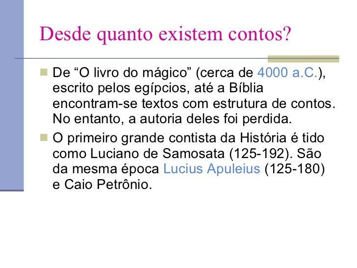 """Desde quanto existem contos? <ul><li>De """"O livro do mágico"""" (cerca de  4000 a.C. ), escrito pelos egípcios, até a Bíblia e..."""