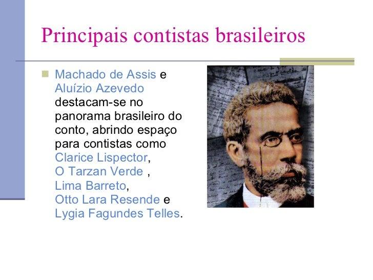 Principais contistas brasileiros <ul><li>Machado de Assis  e  Aluízio Azevedo  destacam-se no panorama brasileiro do conto...