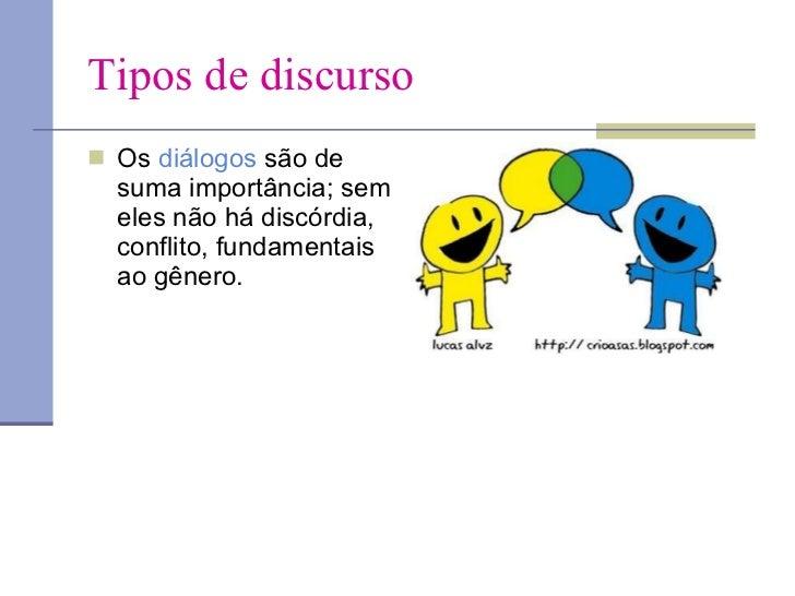 Tipos de discurso <ul><li>Os  diálogos  são de suma importância; sem eles não há discórdia, conflito, fundamentais ao gêne...