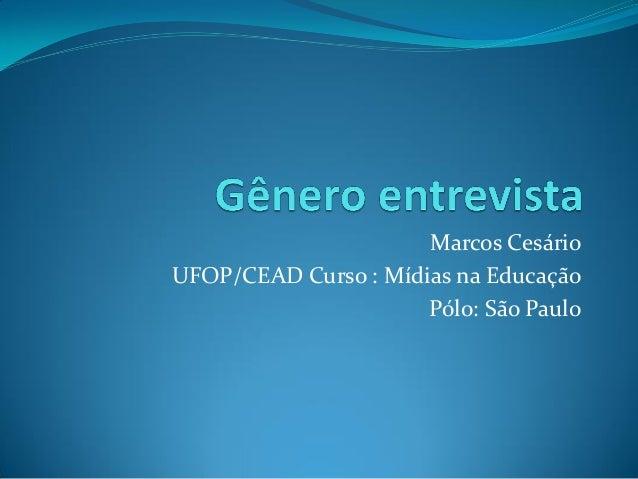 Marcos Cesário UFOP/CEAD Curso : Mídias na Educação Pólo: São Paulo