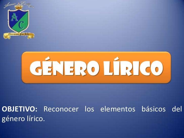 GÉNERO LÍRICOOBJETIVO: Reconocer los elementos básicos delgénero lírico.