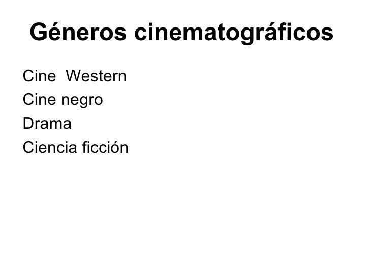 Géneros cinematográficos  <ul><li>Cine  Western  </li></ul><ul><li>Cine negro </li></ul><ul><li>Drama </li></ul><ul><li>Ci...