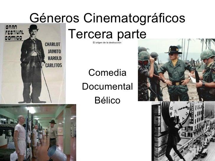 Géneros Cinematográficos  Tercera parte  El origen de la destrucción  Comedia Documental Bélico