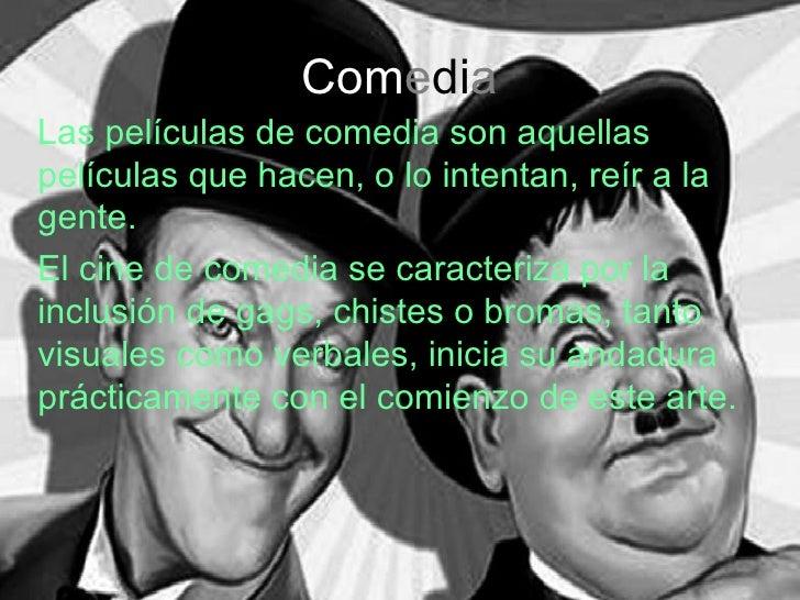 Com e di a <ul><li>Las películas de comedia son aquellas películas que hacen, o lo intentan, reír a la gente. </li></ul><u...