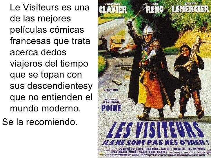 <ul><li>Le Visiteurs es una de las mejores películas cómicas francesas que trata acerca dedos viajeros del tiempo que se t...