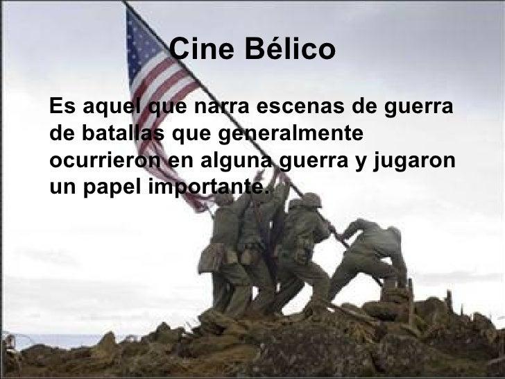 Cine Bélico <ul><li>Es aquel que narra escenas de guerra de batallas que generalmente ocurrieron en alguna guerra y jugaro...