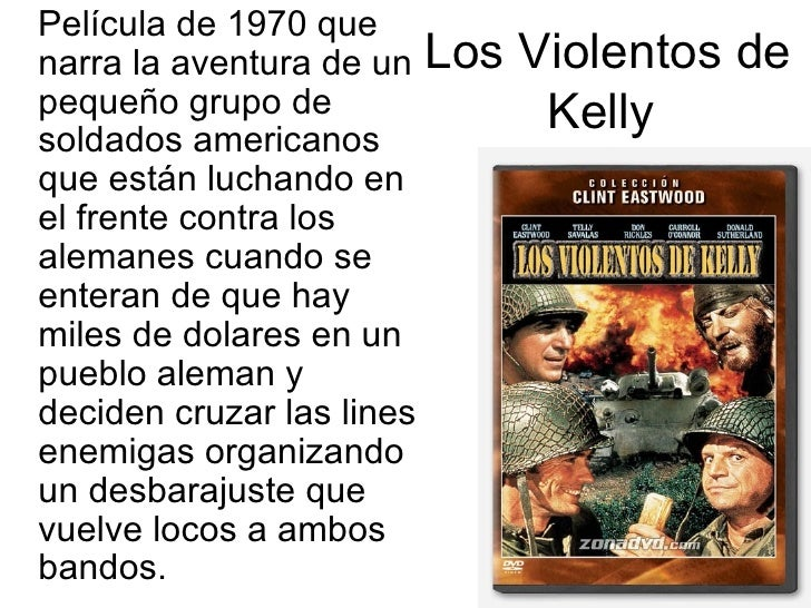 Los Violentos de Kelly  <ul><li>Película de 1970 que narra la aventura de un pequeño grupo de soldados americanos que está...