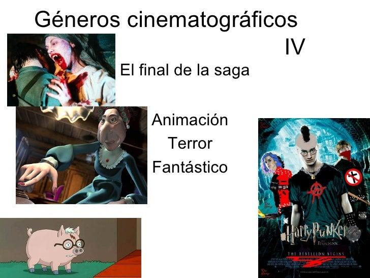 Géneros cinematográficos  IV El final de la saga Animación Terror Fantástico