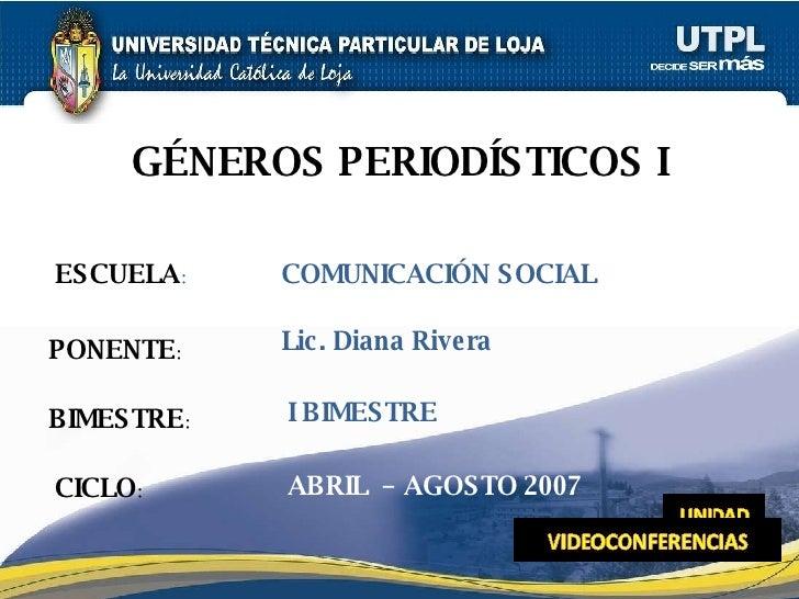 ESCUELA : PONENTE : BIMESTRE : GÉNEROS PERIODÍSTICOS I CICLO : COMUNICACIÓN SOCIAL I BIMESTRE Lic. Diana Rivera ABRIL  – A...