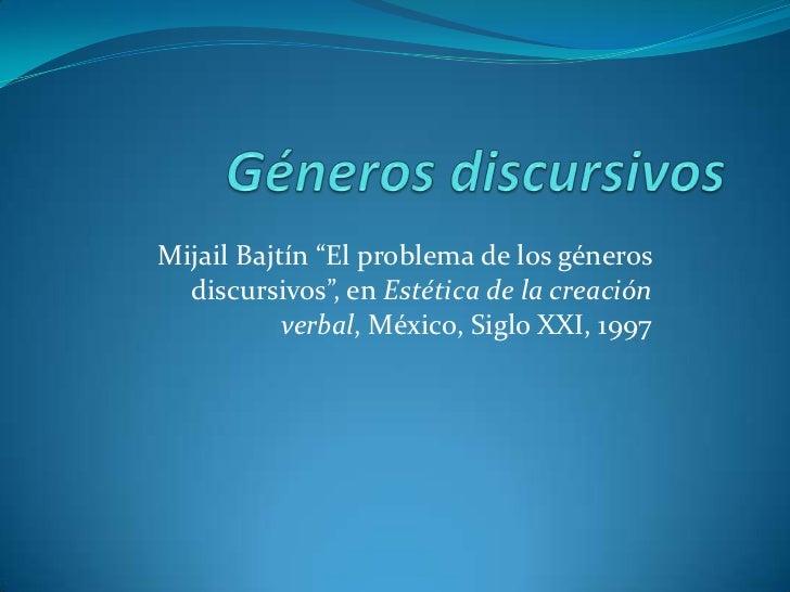 """Géneros discursivos<br />Mijail Bajtín """"El problema de los géneros discursivos"""", en Estética de la creación verbal, México..."""