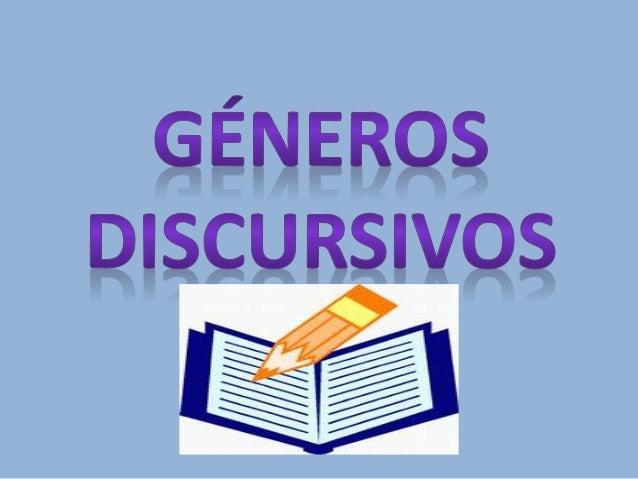 Los géneros discursivos  Son una serie  de enunciados del lenguaje  estables que son agrupados  porque tienen ciertas  sim...