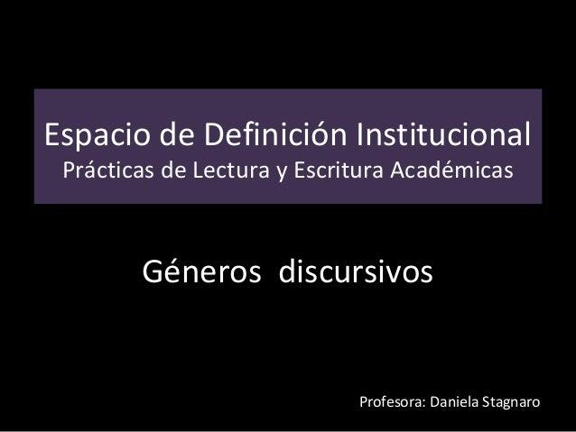 Espacio de Definición InstitucionalPrácticas de Lectura y Escritura AcadémicasGéneros discursivosProfesora: Daniela Stagnaro