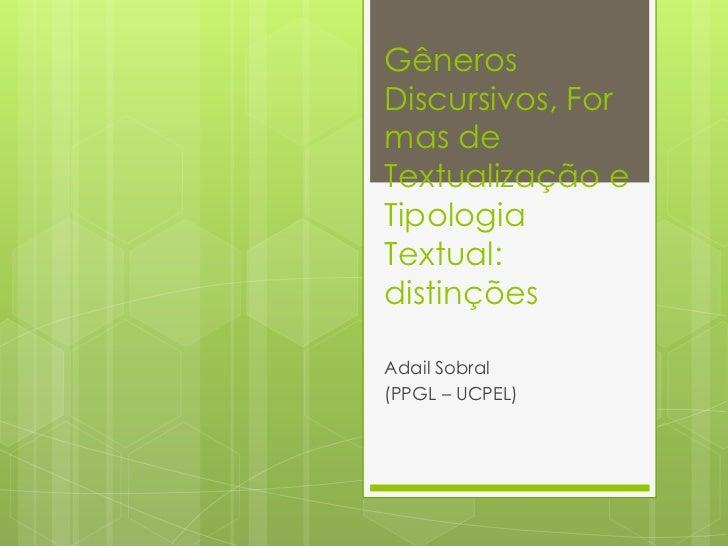 GênerosDiscursivos, Formas deTextualização eTipologiaTextual:distinçõesAdail Sobral(PPGL – UCPEL)