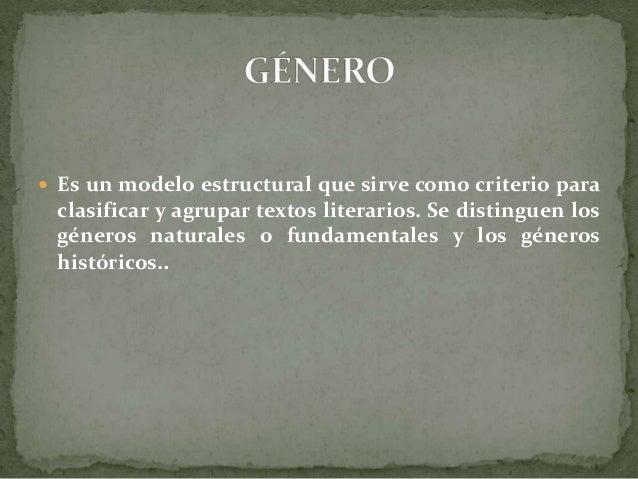  Es un modelo estructural que sirve como criterio para clasificar y agrupar textos literarios. Se distinguen los géneros ...
