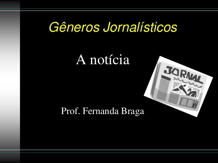 Gêneros Jornalísticos     A notícia  Prof. Fernanda Braga