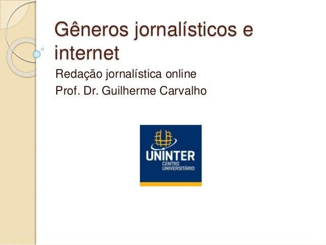 Gêneros jornalísticos e internet Redação jornalística online Prof. Dr. Guilherme Carvalho