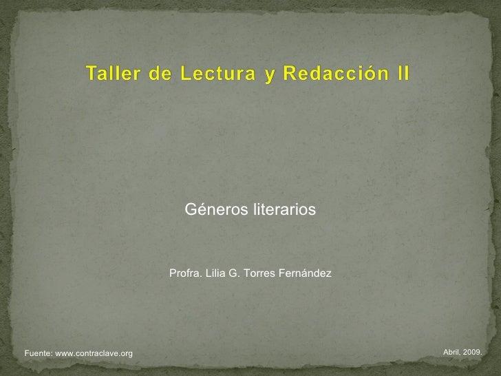 Abril, 2009. Géneros literarios Profra. Lilia G. Torres Fernández Fuente: www.contraclave.org