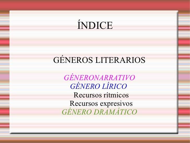 ÍNDICE <ul>GÉNEROS LITERARIOS </ul><ul><li>GÉNERONARRATIVO