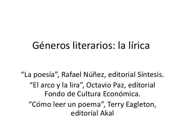 """Géneros literarios: la lírica """"La poesía"""", Rafael Núñez, editorial Síntesis. """"El arco y la lira"""", Octavio Paz, editorial F..."""