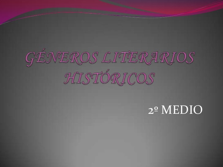 GÉNEROS LITERARIOS HISTÓRICOS<br />2º MEDIO<br />