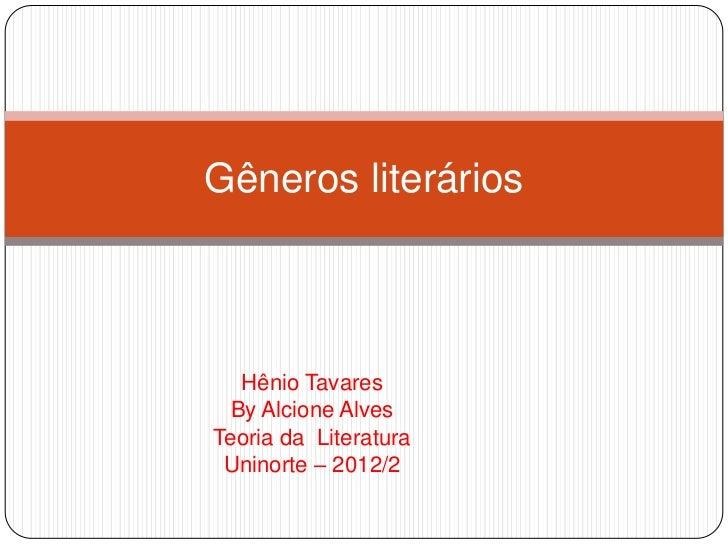 Gêneros literários   Hênio Tavares  By Alcione AlvesTeoria da Literatura Uninorte – 2012/2