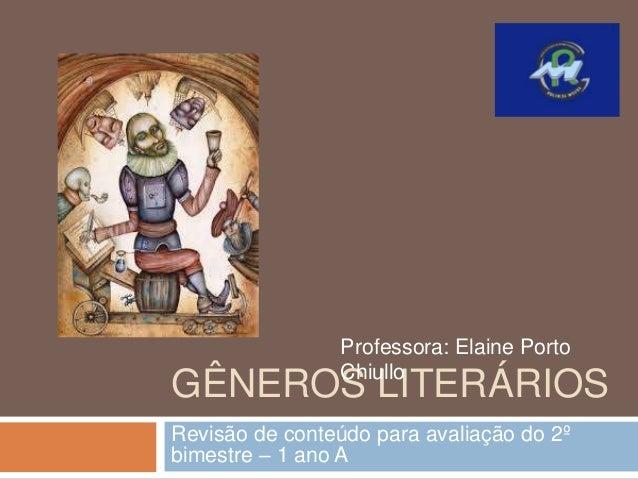 GÊNEROS LITERÁRIOS Revisão de conteúdo para avaliação do 2º bimestre – 1 ano A Professora: Elaine Porto Chiullo