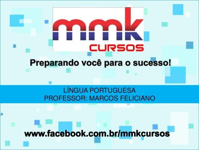 LÍNGUA PORTUGUESA  PROFESSOR: MARCOS FELICIANO
