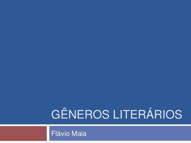 GÊNEROS LITERÁRIOS Flávio Maia