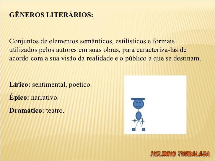 GÊNEROS LITERÁRIOS:  Conjuntos de elementos semânticos, estilísticos e formais utilizados pelos autores em suas obras, pa...