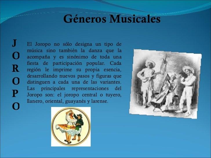 Géneros Musicales El Joropo no sólo designa un tipo de música sino también la danza que la acompaña y es sinónimo de toda ...