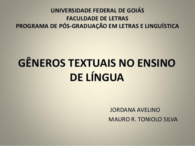 GÊNEROS TEXTUAIS NO ENSINO DE LÍNGUA JORDANA AVELINO MAURO R. TONIOLO SILVA UNIVERSIDADE FEDERAL DE GOIÁS FACULDADE DE LET...