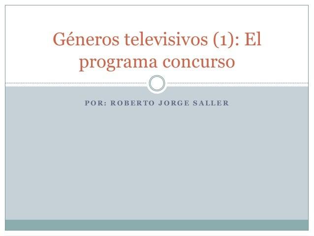 Géneros televisivos (1): El  programa concurso    POR: ROBERTO JORGE SALLER