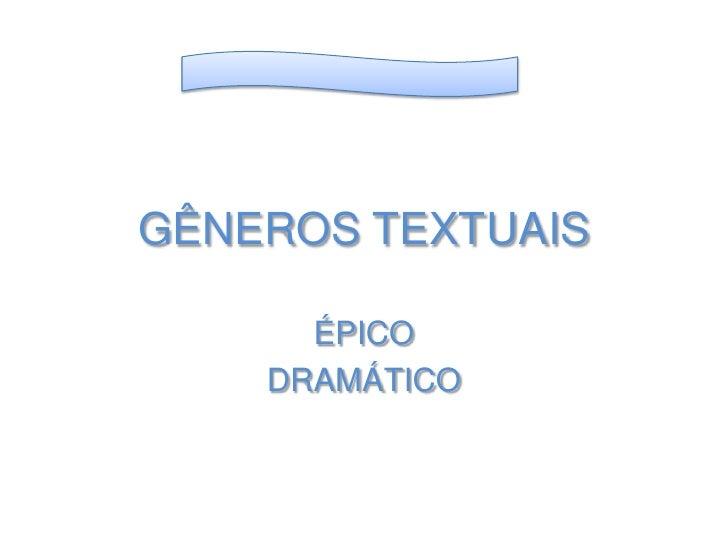 GÊNEROS TEXTUAIS<br />ÉPICO<br />DRAMÁTICO<br />