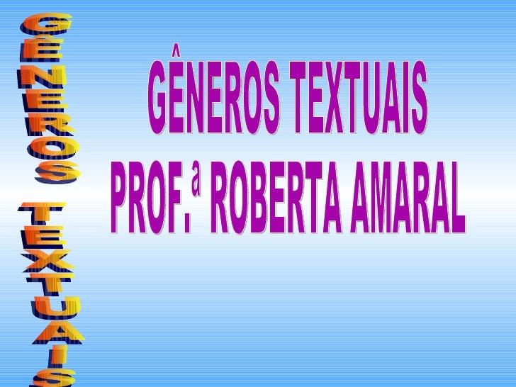 GÊNEROS TEXTUAIS GÊNEROS TEXTUAIS PROF.ª ROBERTA AMARAL