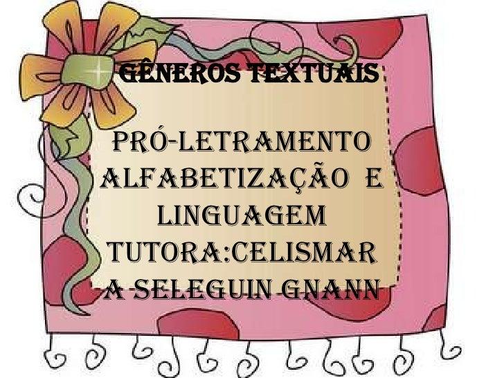 GÊNEROS TEXTUAIS Pró-LetramentoAlfabetização e   LinguagemTutora:Celismara Seleguin Gnann